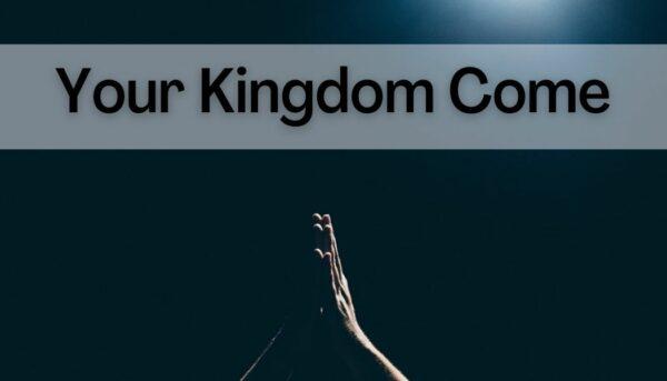 Prayer your Kingdom come
