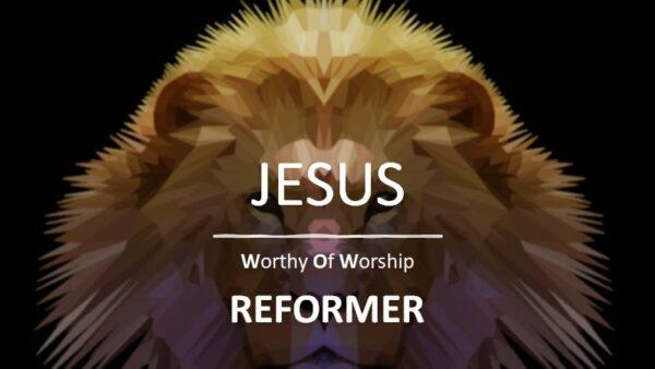 Jesus Worthy of Worship Reformer